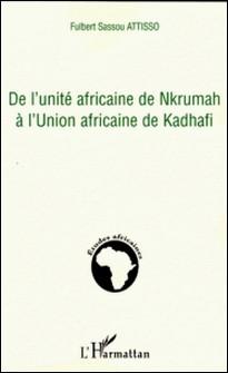 De l'unité africaine de Nkrumah à l'Union africaine de Kadhafi-Fulbert Sassou Attisso