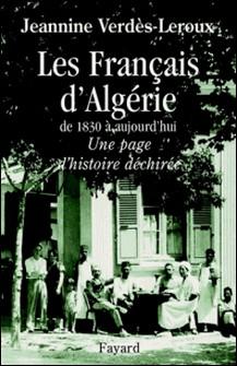 Les Français d'Algérie - De 1830 à aujourd'hui - Une page d'histoire déchirée-Jeannine Verdès-Leroux