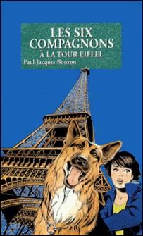 Les Six Compagnons à la tour Eiffel - T21-Paul-Jacques Bonzon