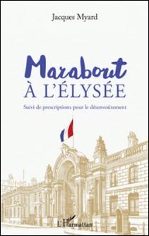 Marabout à l'Elysée - Suivi de prescriptions pour le désenvoûtement-Jacques Myard
