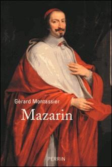 Mazarin - L'étranger qui a fait la France-Gérard Montassier