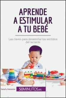 Aprende a estimular a tu bebé - Las claves para desarrollar los sentidos del lactante-auteur