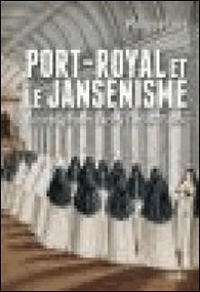 Port-Royal et le jansénisme - Des religieuses face à l'absolutisme-Philippe Luez