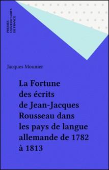 La Fortune des écrits de Jean-Jacques Rousseau dans les pays de langue allemande - De 1782 à 1813-J Mounier