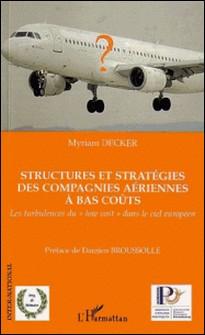 """Structures et stratégies des compagnies aériennes à bas coûts - Les turbukences du """"low cost"""" dans le ciel européen - Myriam Decker"""