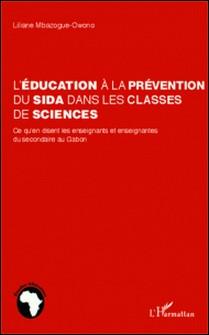 L'éducation à la prévention du sida dans les classes de sciences - Ce qu'un disent les enseignants et enseignantes du secondaire au Gabon-Liliane Mbazogue-Owono