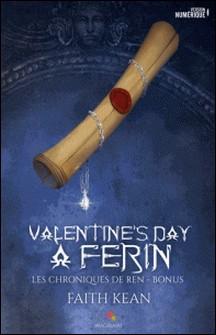 Valentine's day à Ferin - Les chroniques de Ren, T0-Faith Kean