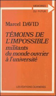 Témoins de l'impossible : militants du monde ouvrier à l'université-Marcel David