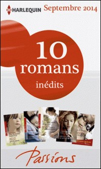 10 romans Passions inédits + 1 gratuit (nº488 à 492 - septembre 2014) - Harlequin collection Passions-Collectif