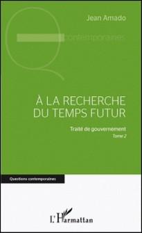 A la recherche du futur - Traité de gouvernement - Tome 2-Jean Amado