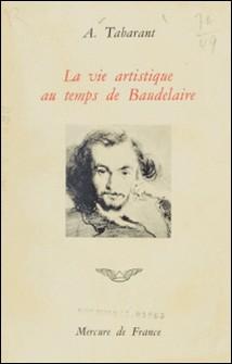 LA VIE ARTISTIQUE AU TEMPS DE BAUDELAIRE-A Tabarant