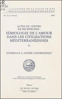 Sémiologie de l'amour dans les civilisations méditerranéennes (2). Hommage à André Goursonnet - Actes du Centre de recherches «Sémiologie de l'amour dans les civilisations méditerranéennes» (Nice)-Pierre Barucco , Centre de recherches Sémiologi