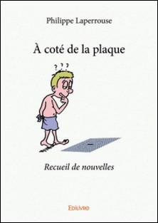 À coté de la plaque - Recueil de nouvelles-Philippe Laperrouse
