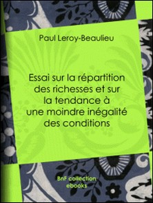 Essai sur la répartition des richesses et sur la tendance à une moindre inégalité des conditions-Paul Leroy-Beaulieu