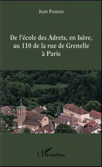 De l'école des Adrets, en Isère, au 110 de la rue de Grenelle à Paris - Itinéraire d'un instituteur rural vers le sommet de l'administration de l'Education nationale-Jean Ferrier