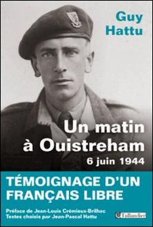 Un matin à Ouistreham, 6 juin 1944 - Témoignage d'un français libre-Guy Hattu
