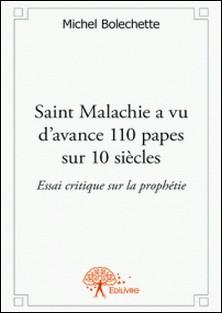Saint Malachie a vu d'avance 110 papes sur 10 siècles - Essai critique sur la prophétie-Michel Bolechette