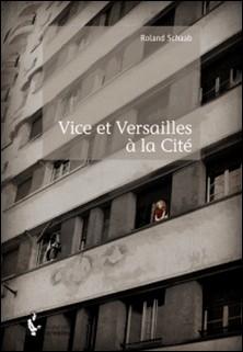 Vice et Versailles à la Cité-Roland Schaab