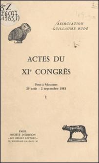 Actes du XIe Congrès (1) : Pont-à-Mousson, 29 août-2 septembre 1983 - Pont-à-Mousson, 29 août-2 septembre 1983-Association Guillaume Budé