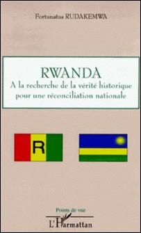 Rwanda - A la recherche de la vérité historique pour une réconciliation nationale-Fortunatus Rudakemwa