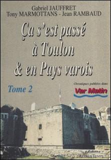 CA S'EST PASSE A TOULON ET EN PAYS VAROIS. Tome 2-Tony Marmottans , Jean Rambaud , Gabriel Jauffret