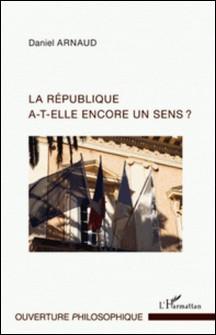 La république a-t-elle encore un sens ?-Daniel Arnaud