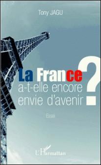 La France a-t-elle encore envie d'avenir ?-Tony Jagu
