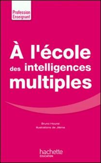 A l'école des intelligences multiples-Bruno Hourst