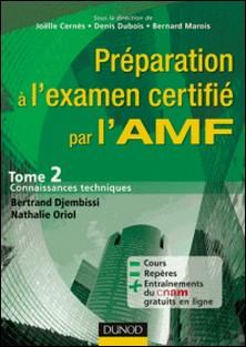 Préparation à l'examen certifié par l'AMF. - Tome 2 : Connaissances techniques-Joëlle Cernès , Denis Dubois , Bernard Marois , Bertrand Djembissi , Nathalie Oriol