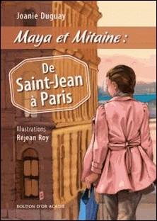 Maya et Mitaine : De Saint-Jean à Paris-Joanie Duguay , Réjean Roy