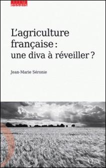 L'agriculture française : une diva à réveiller ?-Jean-Marie Séronie
