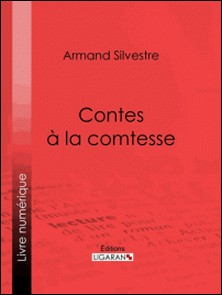 Contes à la comtesse-Kauffmann , Armand Silvestre , Ligaran