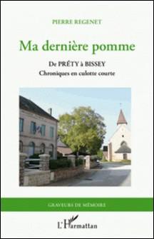 Ma dernière pomme - De Préty à Bissey, chroniques en culotte courte-Pierre Regenet
