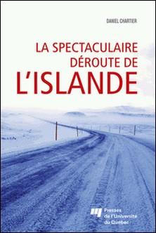 La spectaculaire déroute de l'Islande - L'image de l'Islande à l'étranger durant la crise économique de 2008-Daniel Chartier