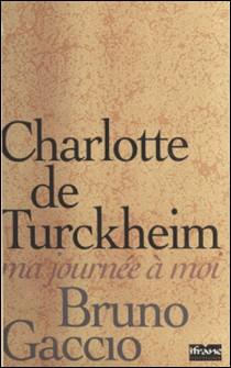 Ma journée à moi-Charlotte de Turckheim