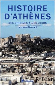 Histoire d'Athènes - Des origines à nos jours-Jacques Bersani