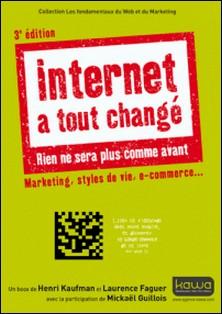 Internet a tout changé, rien ne sera plus comme avant - Marketing, styles de vie, e-commerce...-Henri Kaufman , Laurence Faguer