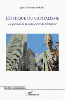 L'éthique du capitalisme - La question de la vertu à l'ère du libéralisme-Jean-Christophe Torres