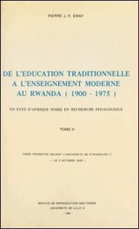 De l'éducation traditionnelle à l'enseignement moderne au Rwanda, 1900-1975 : un pays d'Afrique noire en recherche pédagogique (2)-Pierre Erny