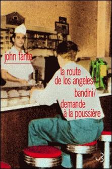 Romans - Volume 1, La Route de Los Angeles ; Bandini ; Demande à la poussière-John Fante