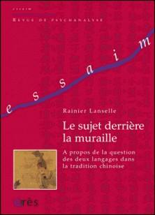 Le sujet derrière la muraille - A propos de la question des deux langues dans la tradition chinoise-Rainier Lanselle