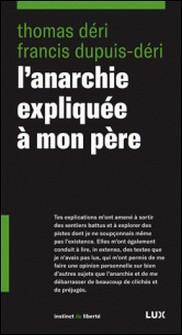 L'anarchie expliquée à mon père-Francis Dupuis-Déri , Thomas Déri