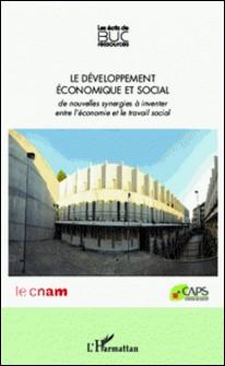 Le développement économique et social - De nouvelles synergies à inventer entre l'économie et le travail social-Christian Breuil , Marcel Jaeger , Jean-Louis Laville , Claude Alphandéry