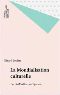 La mondialisation culturelle. Les civilisations à l'épreuve-Gérard Leclerc