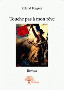 Touche pas à mon rêve-Roland Forgues