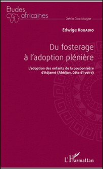 Du fosterage à l'adoption pleinière - L'adoption des enfants de la pouponnière d'Adjamé (Abidjan, Côte d'Ivoire)-Edwige Kouadio