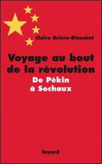 Voyage au bout de la révolution.De Pékin à Sochaux-Claire BRIERE-BLANCHET