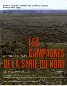 LES CAMPAGNES DE LA SYRIE DU NORD DU IIEME AU VIIEME SIECLE. Un exemple d'expansion démographique et économique a la fin de l'Antiquité, Tome 1-Georges Tate