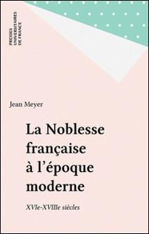 LA NOBLESSE FRANCAISE A L'EPOQUE MODERNE (16EME-18EME SIECLE). 2ème édition-Jean Meyer