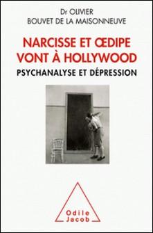 Narcisse et Oedipe vont à Hollywood - Psychanalyse et dépression-Olivier Bouvet de la Maisonneuve